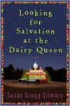 Looking for Salvation at the Dairy Queen Looking for Salvation at the Dairy Queen Looking for Salvation at the Dairy Queen - Susan Gregg Gilmore