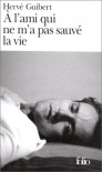 À l'ami qui ne m'a pas sauvé la vie - Hervé Guibert