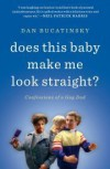 Does This Baby Make Me Look Straight?: Confessions of a Gay Dad - Dan Bucatinsky