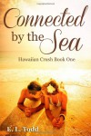 Connected by the Sea: 1 (Hawaiian Crush) - E. L. Todd