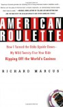 American Roulette: How I Turned the Odds Upside Down---My Wild Twenty-Five-Year Ride Ripping Off the World's Casinos - Richard Marcus