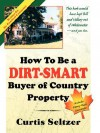 How To Be A Dirt-Smart Buyer of Country Property - Curtis Seltzer