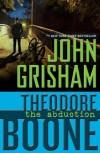 Theodore Boone: the Abduction: The Abduction - John Grisham