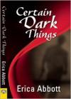 Certain Dark Things - Erica Abbott