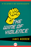 The Wine of Violence - James Morrow
