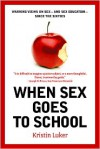 When Sex Goes to School: Warring Views on Sex--and Sex Education--Since the Sixties - Kristin Luker