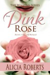 The Pink Rose: Secrets, Love and Betrayal - Alicia Roberts