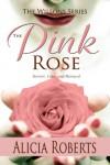 The Pink Rose: Secrets, Love and Betrayal - Alicia Roberts