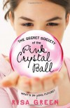 The Secret Society of the Pink Crystal Ball - Risa Green