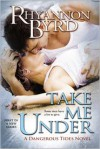 Take Me Under - Rhyannon Byrd