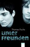 Unter Freunden - Thomas Fuchs