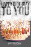 Happy Birthday to You - Brian  Rowe