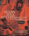 Vegan Soul Kitchen: Fresh, Healthy, and Creative African-American Cuisine - Bryant Terry