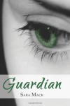 Guardian: 1 (The Guardian Trilogy) - Sara Mack