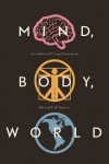 Mind, Body, World: Foundations of Cognitive Science - Michael R.W. Dawson