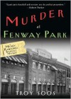 Murder At Fenway Park - Troy Soos