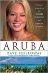 Aruba: The Tragic Untold Story of Natalee Holloway and Corruption in Paradise - Dave Holloway, R. Stephanie Good, Larry Garrison