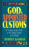 God's Appointed Customs: A Messianic Jewish Guide to the Biblical Lifecycle and Lifestyle - Barney Kasdan