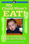 My Child Won't Eat!: How to Prevent and Solve the Problem (La Leche League International Book) - Carlos González