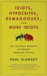 1,001 Not-So-Great Moments In Modern American Politics - Paul Slansky