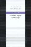 Economic Inquiry and Its Logic (The Collected Works of James M. Buchanan, Vol. 12) - James M. Buchanan