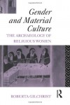 Gender and Material Culture: The Archaeology of Religious Women - Roberta Gilchrist