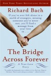 The Bridge Across Forever: A True Love Story - Richard Bach
