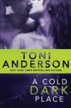 A Cold Dark Place (Cold Justice) (Volume 1) - Toni Anderson
