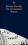 Die Germanistin: Roman - Patricia Duncker