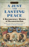 A Just and Lasting Peace: A Documentary History of Reconstruction - John David Smith