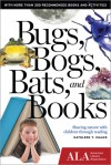 Bugs, Bogs, Bats, and Books: Sharing Nature with Children through Reading - Kathleen T Isaacs