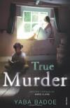 True Murder - Yaba Badoe