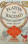 Platon in Bagdad: Wie das Wissen der Antike zurück nach Europa kam - John Freely