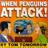 When Penguins Attack! - Tom Tomorrow