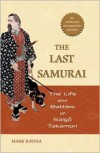 The Last Samurai: The Life and Battles of Saigo Takamori - Mark Ravina