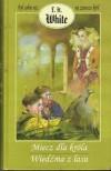 Był sobie raz na zawsze król, tom 1 i 2: Miecz dla króla, Wiedźma z lasu. - Terence Hanbury White