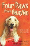 Four Paws from Heaven: Devotions for Dog Lovers - M.R. Wells;Kris Young;Connie Fleishauer