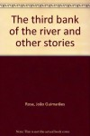 THE THIRD BANK OF THE RIVER AND OTHER STORIES ( PRIMEIRAS ESTORIAS - Joao Guimaraes Rosa