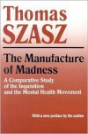 The Manufacture of Madness - Thomas Stephen Szasz