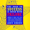 The Road to Success is Paved with Failure : How Hundreds of Famous People Triumphed Over Inauspicious Beginnings, Crushing Rejection, Humiliating Defeats and Other Speed Bumps Along Life's Highway - Joey Green