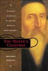 The Queen's Conjurer: The Science and Magic of Dr. John Dee, Advisor to Queen Elizabeth I - Benjamin Woolley