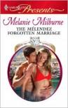 The Melendez Forgotten Marriage - Melanie Milburne