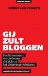 Gij zult bloggen! - Ernst-Jan Pfauth