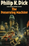 The Preserving Machine and Other Stories - Philip K Dick