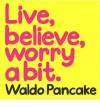 Live, Believe, Worry a Bit - Waldo Pancake