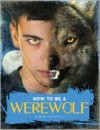 How to Be a Werewolf: The Claws-on Guide for the Modern Lycanthrope - Serena Valentino