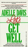 Let's Get Well - Adelle Davis