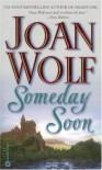 Someday Soon - Joan Wolf