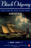 Black Odyssey: The Case of the Slave Ship `Amistad' - Mary Cable