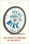 It's All About the Bike: The Pursuit of Happiness on Two Wheels - Robert Penn
